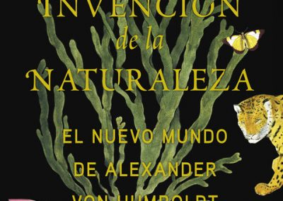 LA INVENCIÓN DE LA NATURALEZA. EL NUEVO MUNDO DE ALEXANDER VON HUMBOLDT